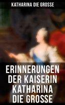 Erinnerungen der Kaiserin Katharina die Große (Gesamtausgabe)