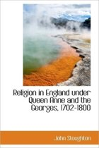 Religion in England Under Queen Anne and the Georges, 1702-1800