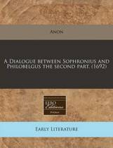 A Dialogue Between Sophronius and Philobelgus the Second Part. (1692)