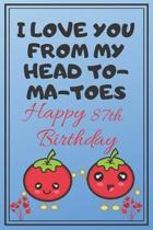 I Love You From My Head To-Ma-Toes Happy 87th Birthday: Cute 87th Birthday Card Quote Journal / Notebook / Diary / Greetings / Appreciation Gift (6 x