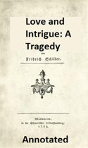 Love and Intrigue: A Tragedy (Annotated)