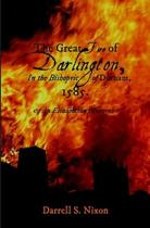 The Great Fire of Darlington in the Bishopric of Durham, 1585