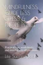Mindfulness Guide Less Stress & More Peace