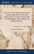 The Cause of the Deluge Demonstrated. Being an Appendix to the Second Edition of the New Theory of the Earth. the Third Edition, with Additions. by William Whiston,
