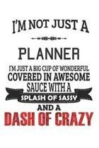 I'm Not Just A Planner I'm Just A Big Cup Of Wonderful Covered In Awesome Sauce With A Splash Of Sassy And A Dash Of Crazy