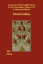 An Account of the English Colony in New South Wales, Volume 2 (of 2) (Illustrated Edition)