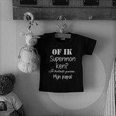 Shirtje tekst Of ik superman ken? Je bedoelt gewoon mijn papa!   korte mouw   zwart   maat 68  cadeau eerste vaderdag mooiste Babyshirt Kindershirt shirt tekst baby kind cadeautje liefste lief  beste held leukste mijn is de allerbeste allerliefste