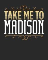 Take Me To Madison: Madison Travel Journal- Madison Vacation Journal - 150 Pages 8x10 - Packing Check List - To Do Lists - Outfit Planner