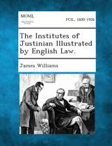 The Institutes of Justinian Illustrated by English Law.