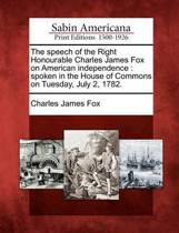 The Speech of the Right Honourable Charles James Fox on American Independence