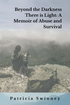 Beyond the Darkness There Is Light: A Memoir of Abuse and Survival