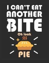 I Can't Eat Another Bite Oh Look Pie