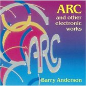 Barry Anderson: Arc And Other Electronic Works