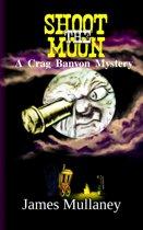 Shoot the Moon: A Crag Banyon Mystery