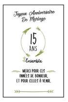 Joyeux Anniversaire De Mariage, Carnet: Id�e Cadeau Noces De Cristal, Pour femme, Pour Homme - 15 Ans Ensemble