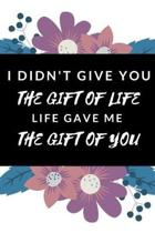 I Didn't Give You The Gift Of Life, Life Gave Me The Gift Of You: Funny Novelty Gift- National Adoption Day Gift- Gift For Adopted Boy, Girl, Dad, Ste