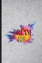 Dream Big: Funny Blank Lined Notebook/ Journal For Positive Attitude Motivation, Support Faith Belief, Inspirational Saying Uniqu