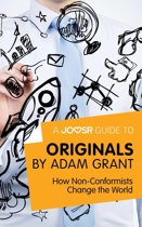 A Joosr Guide to... Originals by Adam Grant: How Non-Conformists Change the World