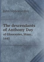 The Descendants of Anthony Day of Gloucester, Mass., 1645