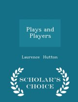 Plays and Players - Scholar's Choice Edition