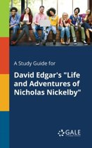 A Study Guide for David Edgar's Life and Adventures of Nicholas Nickelby