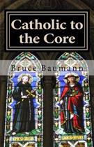 Catholic to the Core