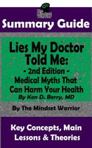 Summary Guide: Lies My Doctor Told Me - 2nd Edition: Medical Myths That Can Harm Your Health By Ken D. Berry, MD | The Mindset Warrior Summary Guide