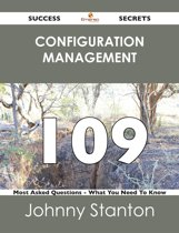 Configuration Management 109 Success Secrets - 109 Most Asked Questions On Configuration Management - What You Need To Know