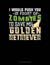 I Would Push You in Front of Zombies to Save My Golden Retriever