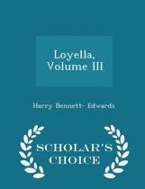 Loyella, Volume III - Scholar's Choice Edition
