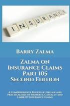 Zalma on Insurance Claims Part 105 Second Edition: A Comprehensive Review of the law and Practicalities of Property, Casualty and Liability Insurance