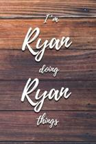 I'm Ryan Doing Ryan Things: 6x9'' Lined Notebook/Journal Funny Gift Idea