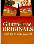 Gluten-Free Originals - Lunch and on the Go Cookbook