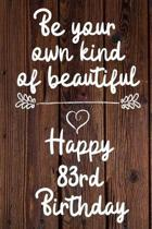 Be your own kind of beautiful Happy 83rd Birthday