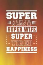 Super Mamaw Super Wife Super Tired Happiness: Family life Grandma Mom love marriage friendship parenting wedding divorce Memory dating Journal Blank L