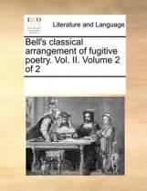 Bell's Classical Arrangement of Fugitive Poetry. Vol. II. Volume 2 of 2