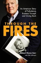 Through the Fires: An American Story of Turbulence, Business Triumph and Giving Back