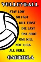 Volleyball Stay Low Go Fast Kill First Die Last One Shot One Kill Not Luck All Skill Gabriela