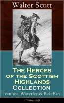 The Heroes of the Scottish Highlands Collection: Ivanhoe, Waverley & Rob Roy (Illustrated)