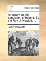 An Essay on the Population of Ireland. by the Rev. J. Howlett, ...