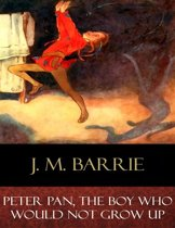 Peter Pan, The Boy Who Would Not Grow Up