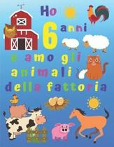Ho 6 anni e amo gli animali della fattoria: Ho 6 anni e adoro gli animali della fattoria. I libri da colorare sono fantastici per l'apprendimento dei