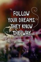 Follow Your Dreams. They Know the Way. Project Planner