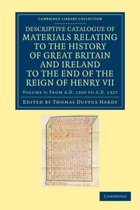 Descriptive Catalogue of Materials Relating to the History of Great Britain and Ireland to the End of the Reign of Henry VII 3 Volume Set Descriptive Catalogue of Materials Relating to the History of Great Britain and Ireland to the End of the Reign of Henry VII