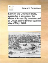 Laws of the Delaware State, Passed at a Session of the General Assembly, Commenced at Dover, on the Twenty-Seventh Day of May, 1788