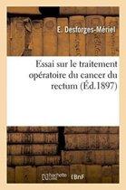 Essai Sur Le Traitement Op�ratoire Du Cancer Du Rectum