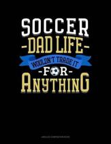 Soccer Dad Life Wouldn't Trade It for Anything