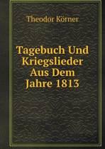 Tagebuch Und Kriegslieder Aus Dem Jahre 1813