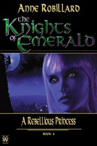 The Knights of Emerald 04 : A Rebellious Princess