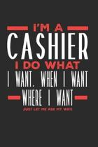 I'm a Cashier I Do What I Want, When I Want, Where I Want. Just Let Me Ask My Wife: Lined Journal Notebook for Cashiers